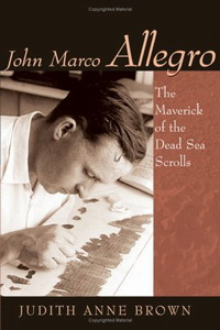 Brown, Judith Anne, John Marco Allegro: The Maverick of the Dead Sea Scrolls, Eerdmans, 2005, ISBN: 0802828493 - 1st edition
