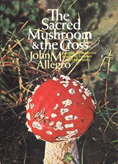 Image of: Sacred Mushroom and the Cross, Doubleday & Company, Garden City, NY, 1970 - 1st US edition